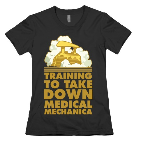 Training to Take Down Medical Mechanica Womens T-Shirt