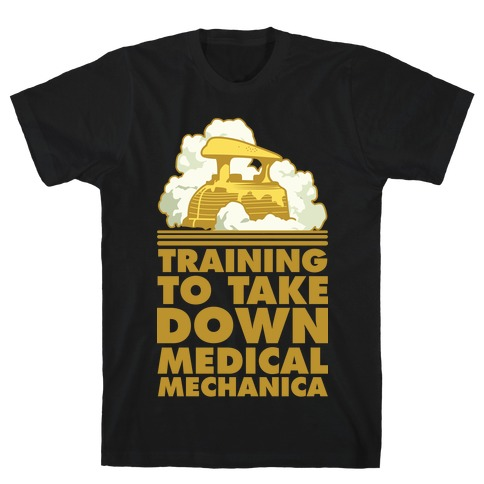 Training to Take Down Medical Mechanica T-Shirt