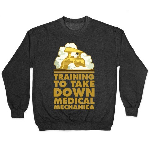 Training to Take Down Medical Mechanica Pullover