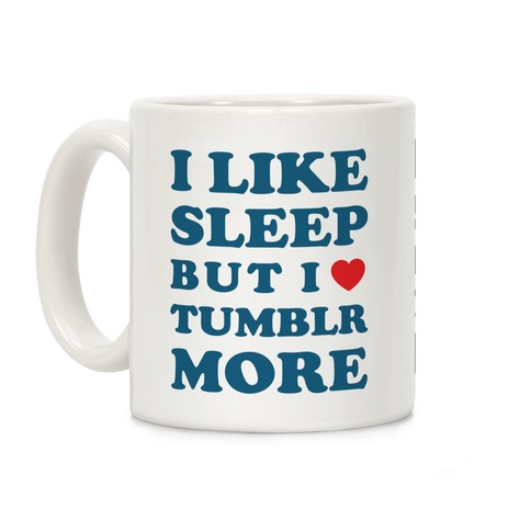 I Like Sleep But I Like Tumblr More Coffee Mug