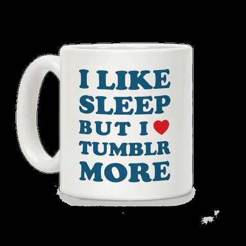 I Like Sleep But I Like Tumblr More Coffee Mug