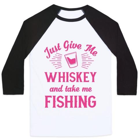 Just Give Me Whiskey And Take Me Fishing Baseball Tee
