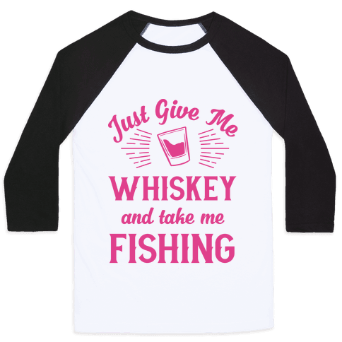 Just Give Me Whiskey And Take Me Fishing Baseball Tee