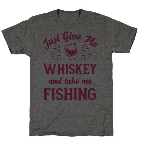 Just Give Me Whiskey And Take Me Fishing Mens T-Shirt