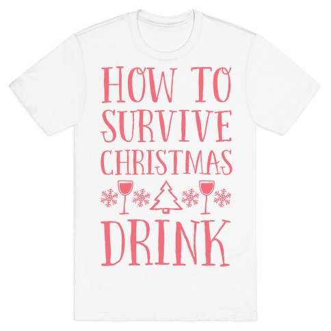 How To Survive Christmas Drink Mens T-Shirt