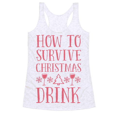 How To Survive Christmas Drink Racerback Tank Top