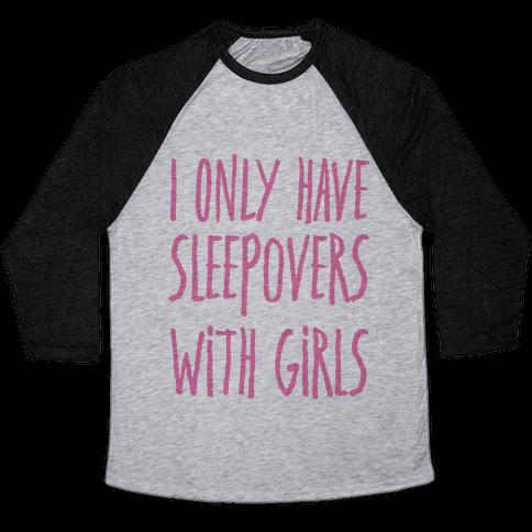 I Only Have Sleepovers With Girls Baseball Tee