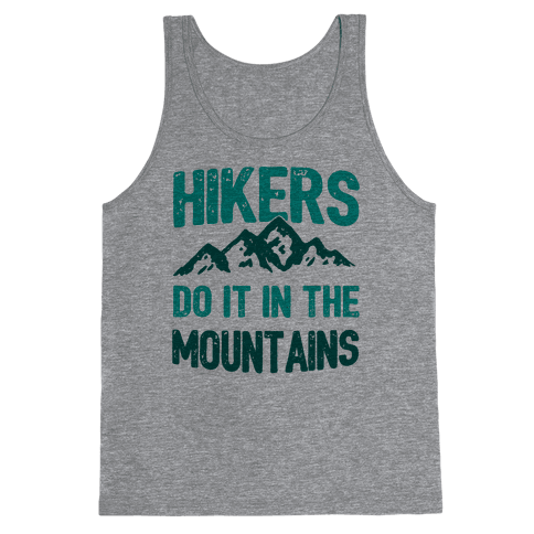 Hikers Do It In The Mountains Tank Top