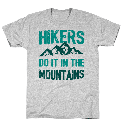 Hikers Do It In The Mountains Mens T-Shirt