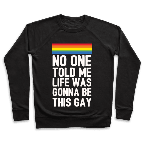 No One Told Me Life Was Gonna Be This Gay Pullover