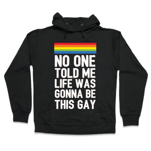 No One Told Me Life Was Gonna Be This Gay Hooded Sweatshirt
