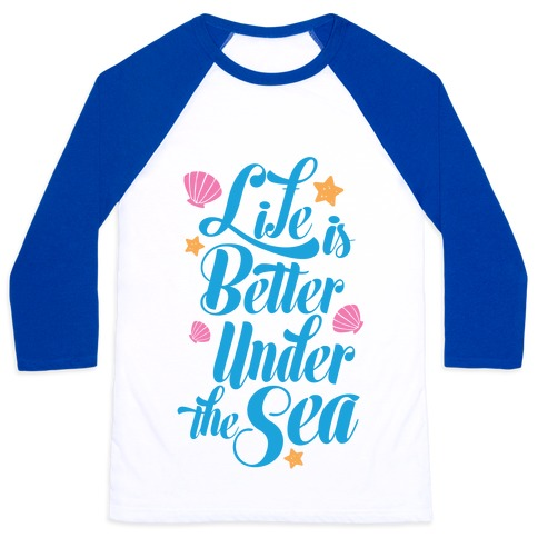 Life Is Better Under The Sea Baseball Tee