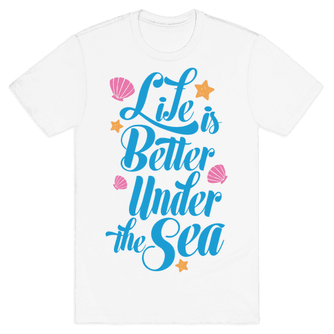 Life Is Better Under The Sea Mens T-Shirt