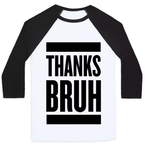 Thanks Bruh! Baseball Tee