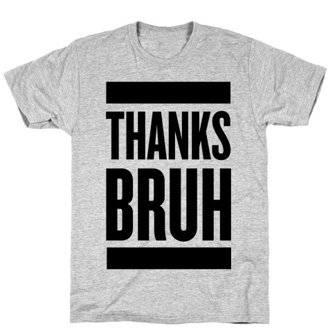 Thanks Bruh! Mens T-Shirt