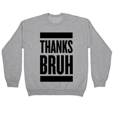 Thanks Bruh! Pullover