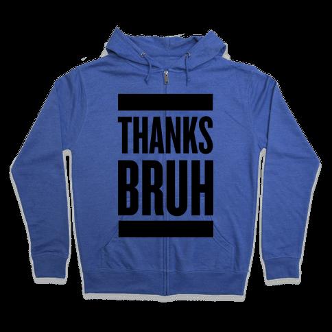 Thanks Bruh! Zip Hoodie