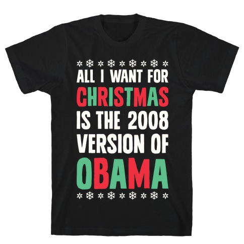 All I Want For Christmas Is The 2008 Version Of Obama Mens T-Shirt