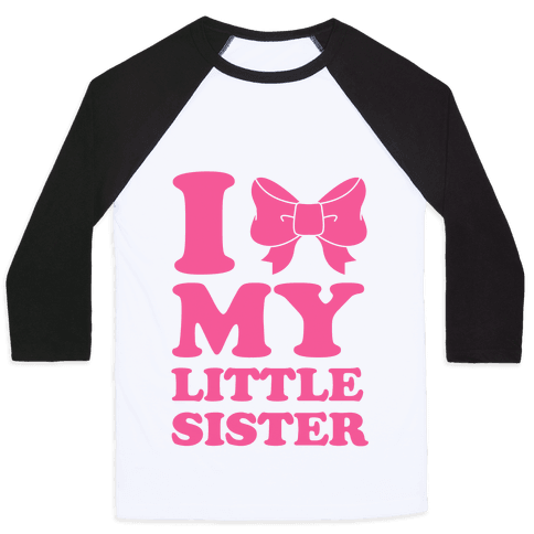 I Love My Little Sister Baseball Tee