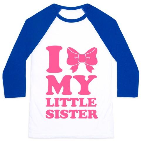 I Love My Little Sister Baseball Tee Lookhuman