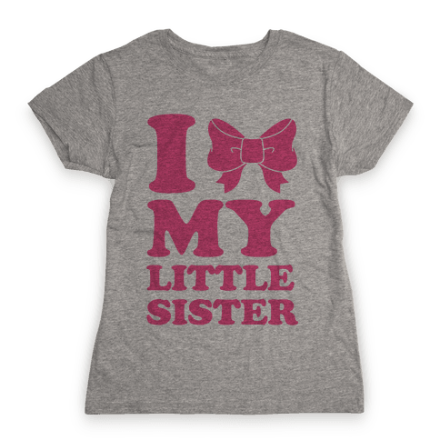 I Love My Little Sister Womens T-Shirt