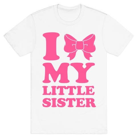 I Love My Little Sister T Shirt Lookhuman