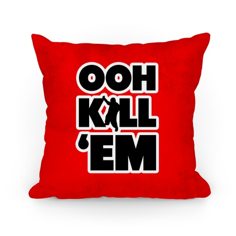 Ooh Kill Em' Pillow