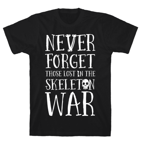 Never Forget Those Lost in the Skeleton War Mens T-Shirt