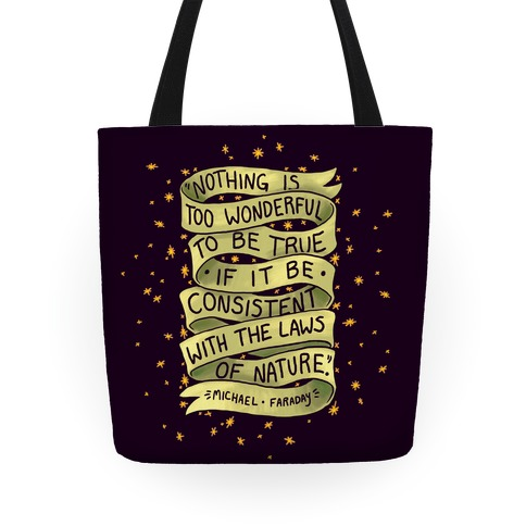 Nothing Is Too Wonderful To Be True (Michael Faraday Quote) Tote