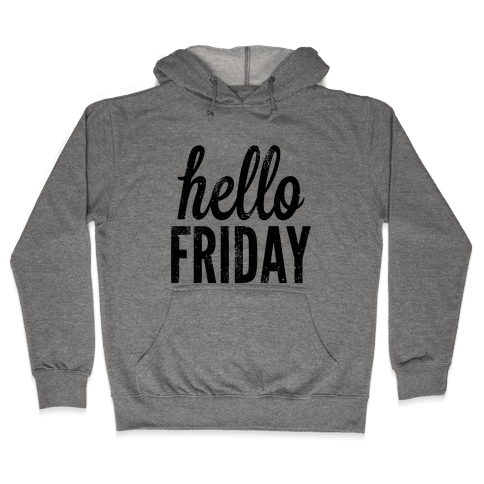 Hello Friday Hooded Sweatshirt
