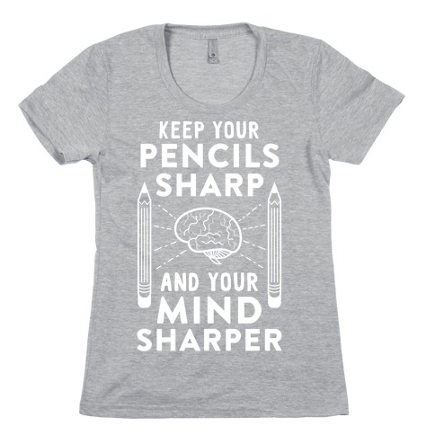 Sharp Pencils, Sharp Mind Womens T-Shirt