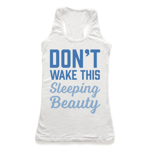 Don't Wake This Sleeping Beauty Racerback Tank Top