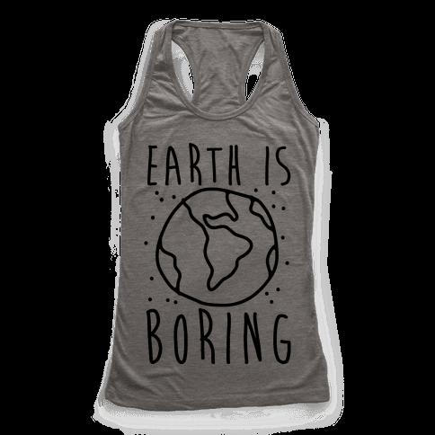 Earth Is Boring Racerback Tank Top