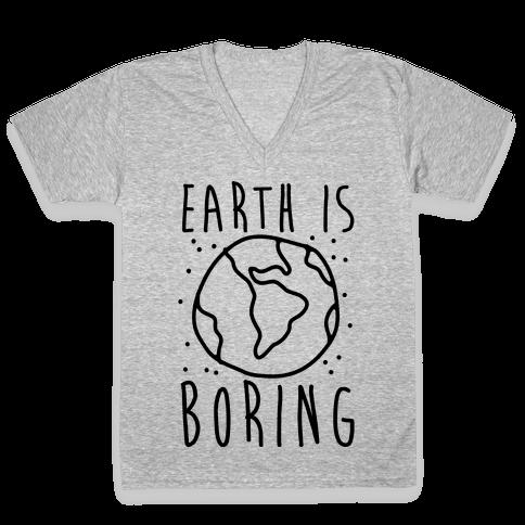 Earth Is Boring V-Neck Tee Shirt