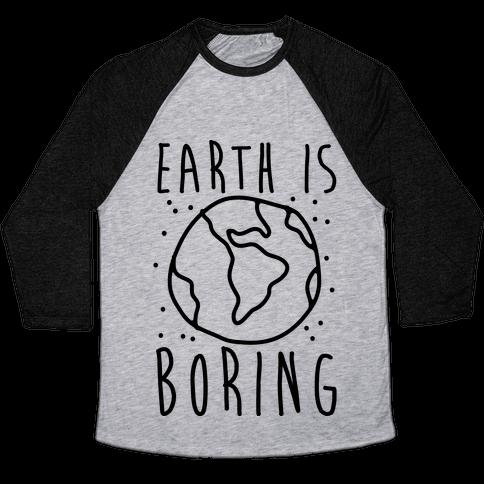 Earth Is Boring Baseball Tee