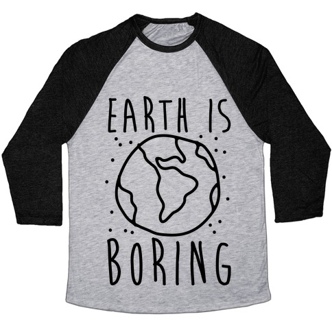 Earth Is Boring Baseball Tee