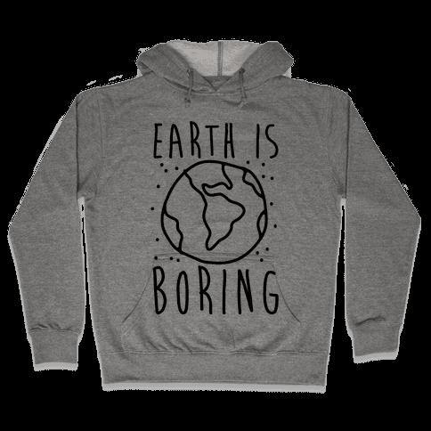 Earth Is Boring Hooded Sweatshirt