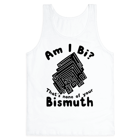 Am I Bi? That's None Of Your Bismuth