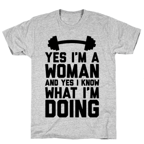 Yes I'm A Woman And Yes I Know What I'm Doing Mens T-Shirt