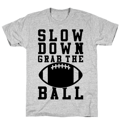 Slow Down Grab The Ball Mens T-Shirt
