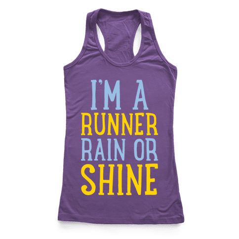I'm A Runner, Rain Or Shine Racerback Tank Top