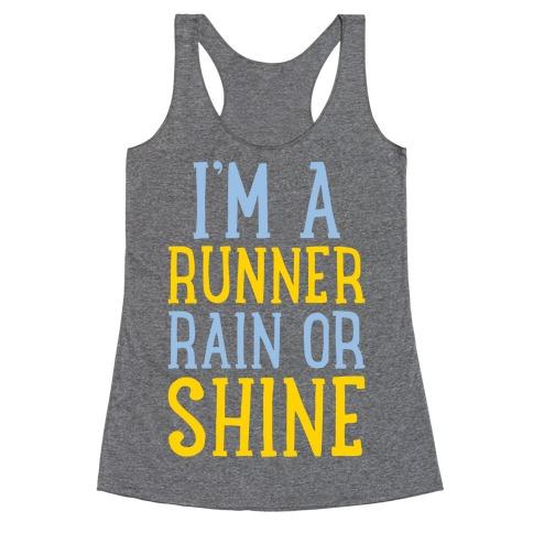 I'm A Runner, Rain Or Shine Racerback Tank Top