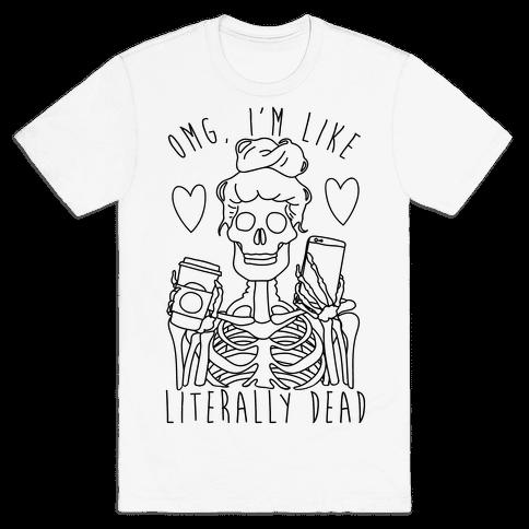 Omg I'm Like Literally Dead Mens T-Shirt