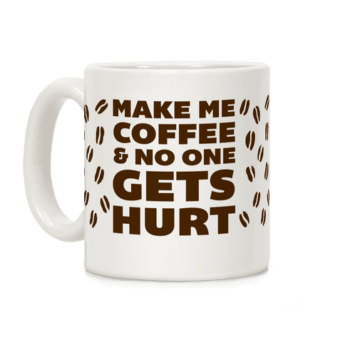 Make Me Coffee And No One Gets Hurt Coffee Mug
