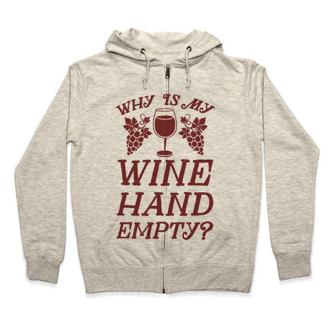 Why Is My Wine Hand Empty? Zip Hoodie