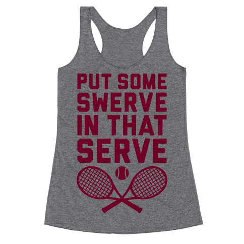Puts Some Swerve In That Serve Racerback Tank Top