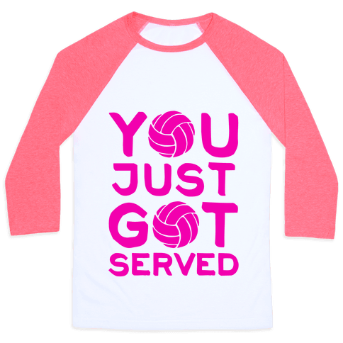 You Just Got Served (Baseball Tee)