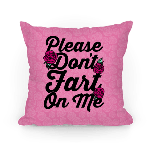 Please Don't Fart On Me Pillow