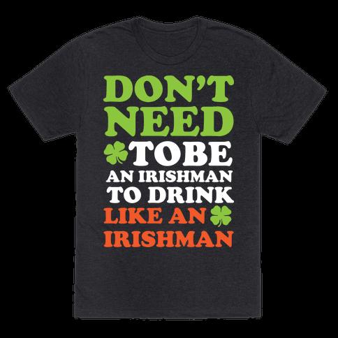Don't Need To Be An Irishman To Drink Like An Irishman