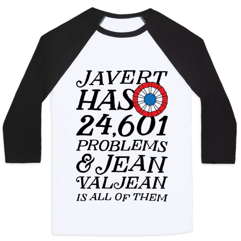 Javert Has 24,601 Problems Baseball Tee
